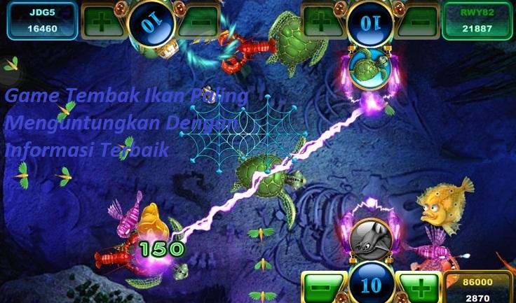 Game Tembak Ikan Paling Menguntungkan Dengan Informasi Terbaik