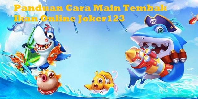 Panduan Cara Main Tembak Ikan Online Joker123