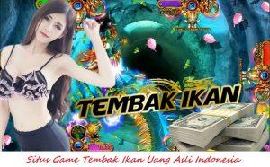 Situs Game Tembak Ikan Uang Asli Indonesia