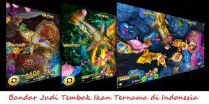 Bandar Judi Tembak Ikan Ternama di Indonesia