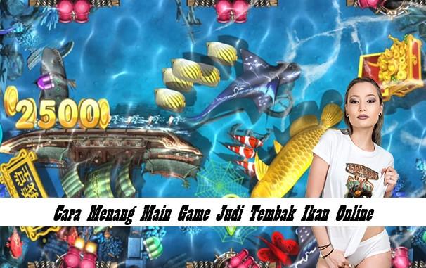 Cara Menang Main Game Judi Tembak Ikan Online
